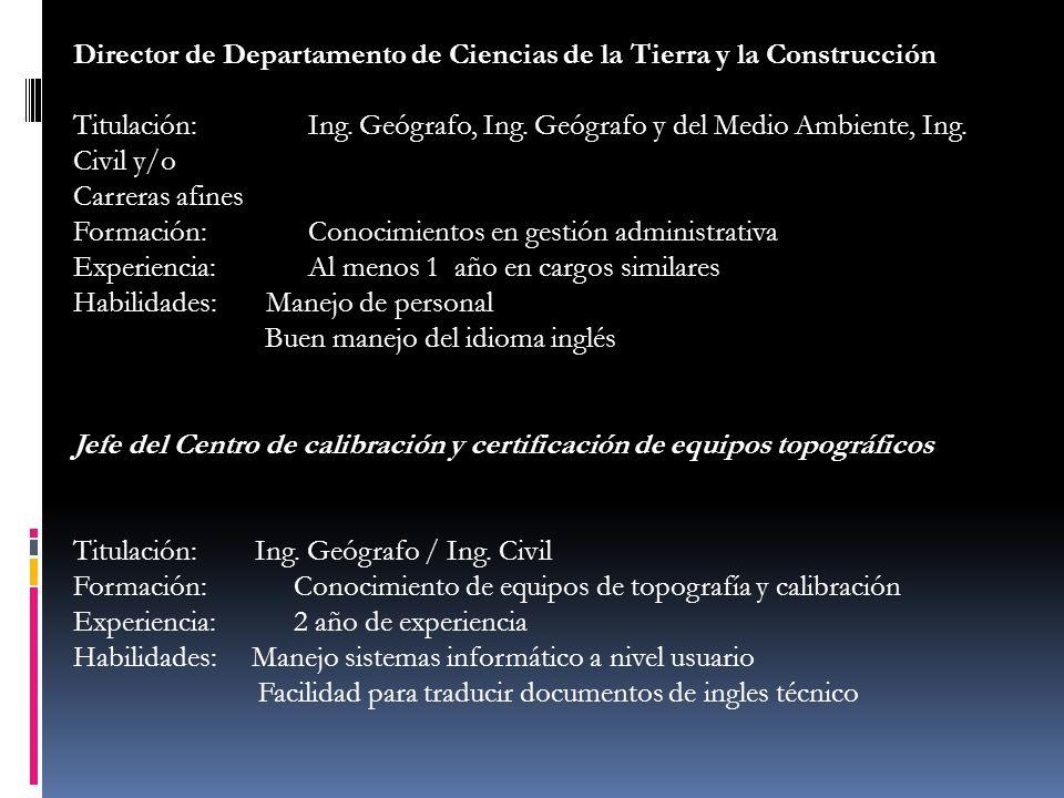 Director de Departamento de Ciencias de la Tierra y la Construcción Titulación: Ing. Geógrafo, Ing. Geógrafo y del Medio Ambiente, Ing. Civil y/o Carr