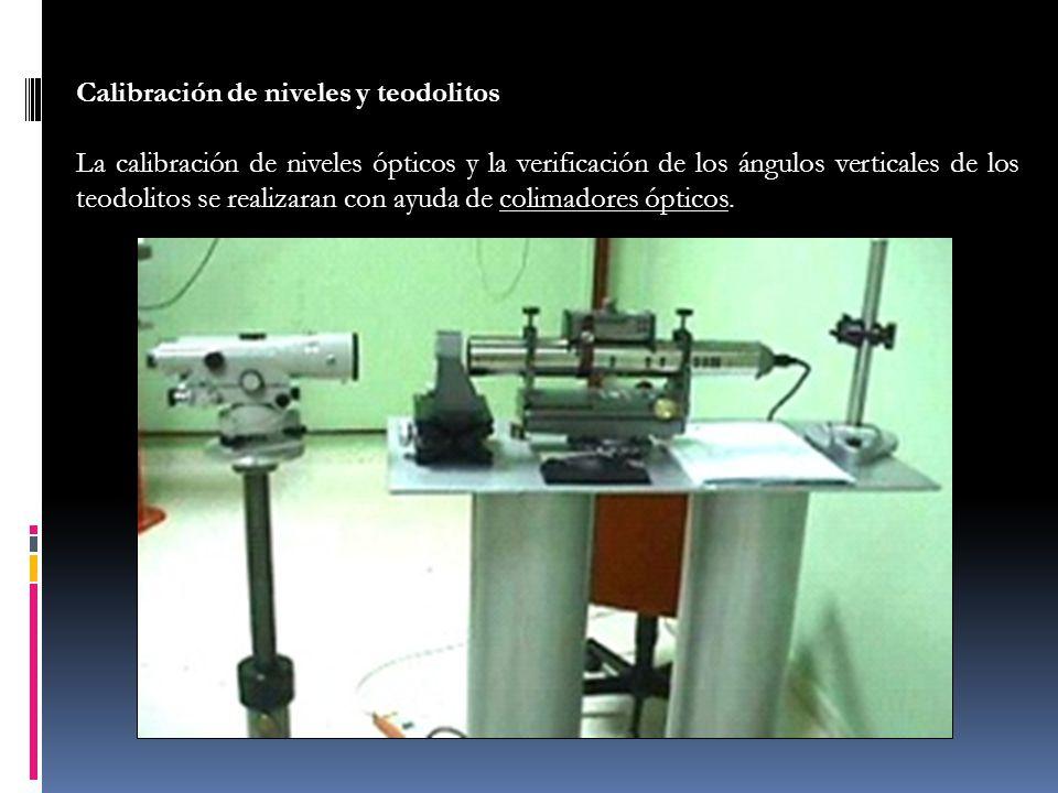 Calibración de niveles y teodolitos La calibración de niveles ópticos y la verificación de los ángulos verticales de los teodolitos se realizaran con