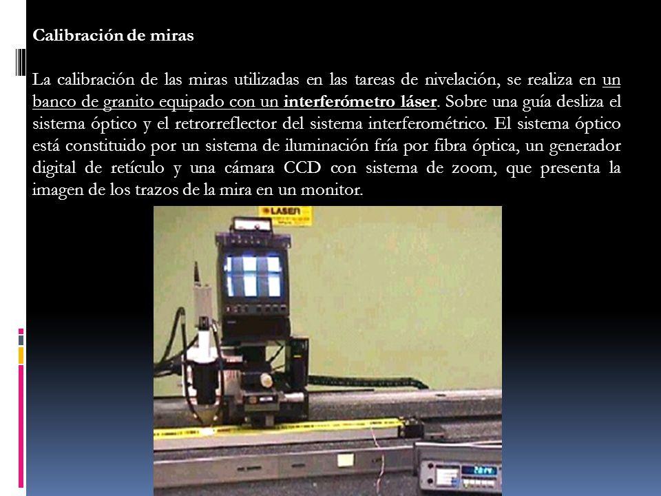 Calibración de miras La calibración de las miras utilizadas en las tareas de nivelación, se realiza en un banco de granito equipado con un interferóme
