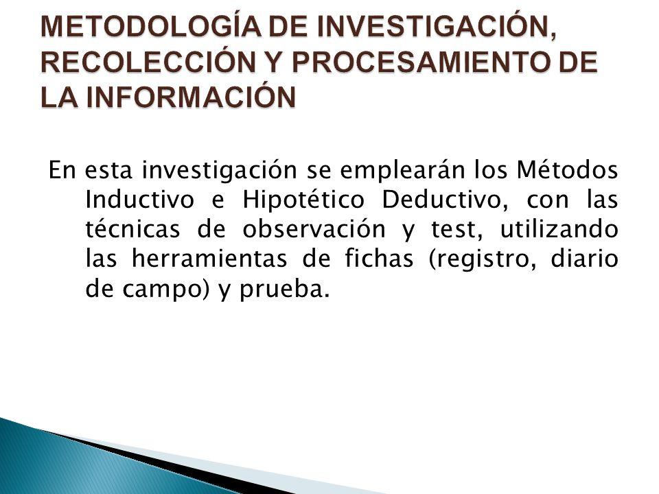 En esta investigación se emplearán los Métodos Inductivo e Hipotético Deductivo, con las técnicas de observación y test, utilizando las herramientas d