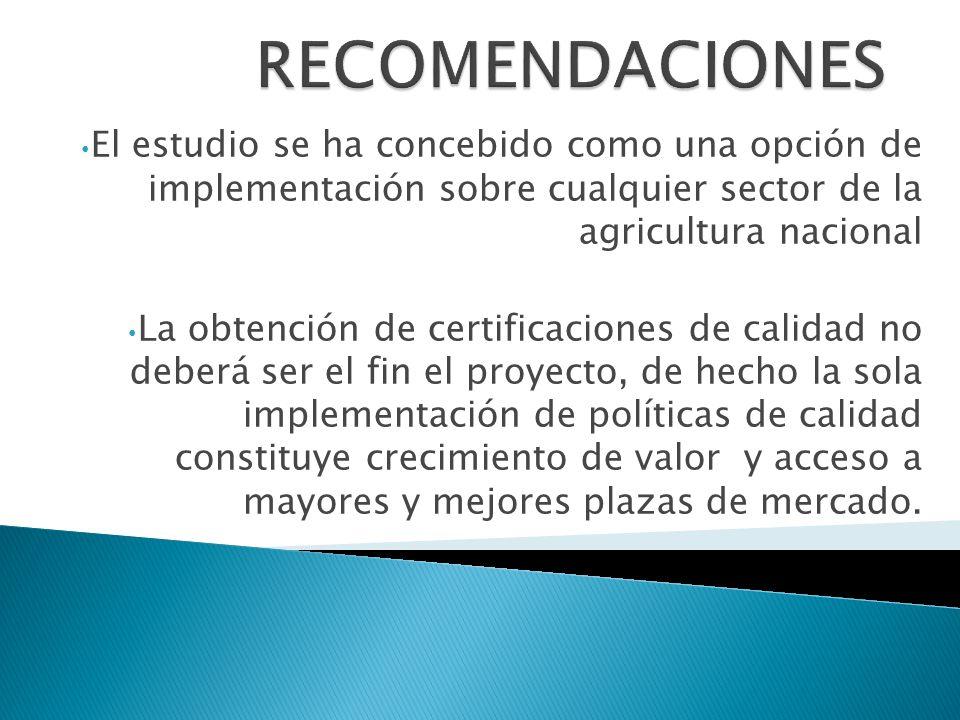 El estudio se ha concebido como una opción de implementación sobre cualquier sector de la agricultura nacional La obtención de certificaciones de cali