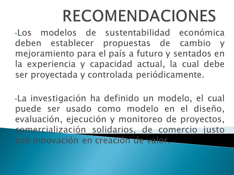 Los modelos de sustentabilidad económica deben establecer propuestas de cambio y mejoramiento para el país a futuro y sentados en la experiencia y cap