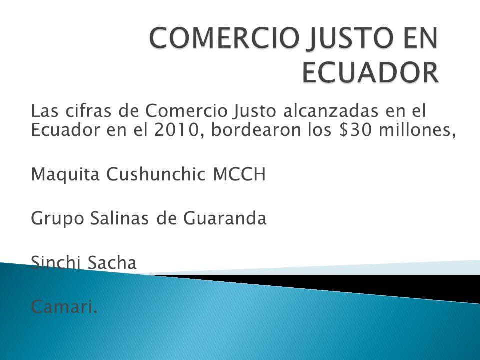 Las cifras de Comercio Justo alcanzadas en el Ecuador en el 2010, bordearon los $30 millones, Maquita Cushunchic MCCH Grupo Salinas de Guaranda Sinchi