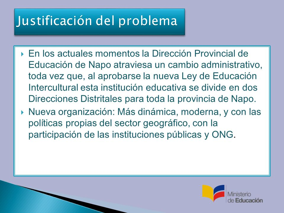 En los actuales momentos la Dirección Provincial de Educación de Napo atraviesa un cambio administrativo, toda vez que, al aprobarse la nueva Ley de Educación Intercultural esta institución educativa se divide en dos Direcciones Distritales para toda la provincia de Napo.