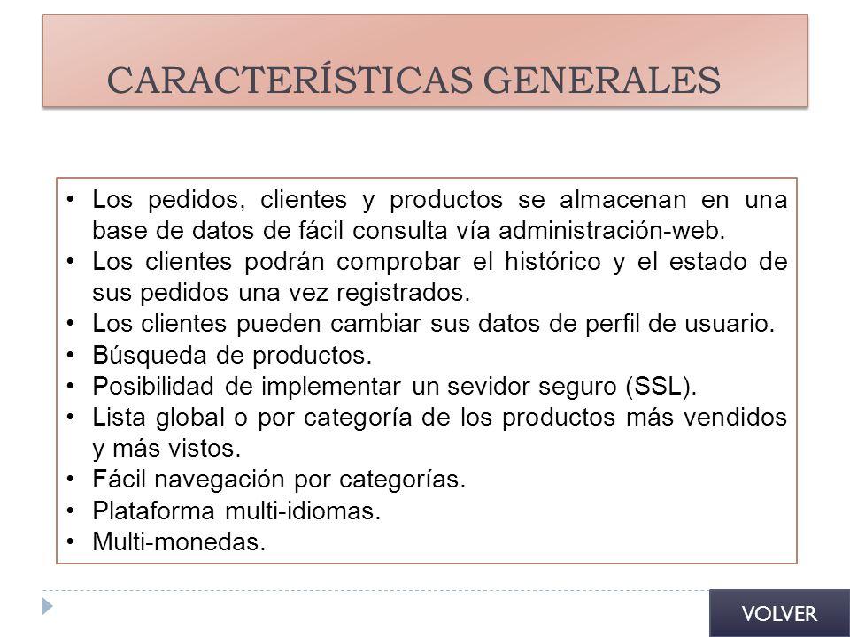 CARACTERÍSTICAS GENERALES Los pedidos, clientes y productos se almacenan en una base de datos de fácil consulta vía administración-web. Los clientes p