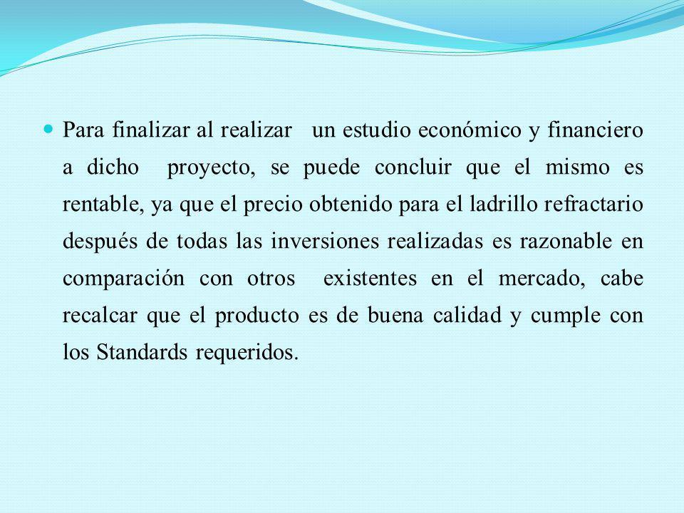 Para finalizar al realizar un estudio económico y financiero a dicho proyecto, se puede concluir que el mismo es rentable, ya que el precio obtenido p