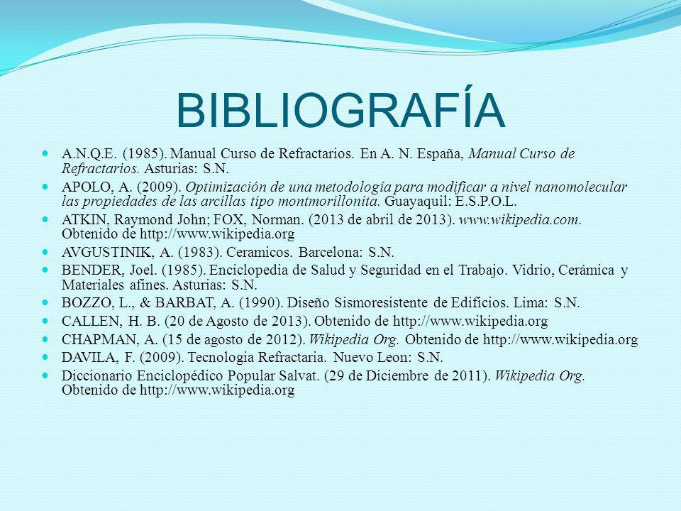 BIBLIOGRAFÍA A.N.Q.E. (1985). Manual Curso de Refractarios. En A. N. España, Manual Curso de Refractarios. Asturias: S.N. APOLO, A. (2009). Optimizaci
