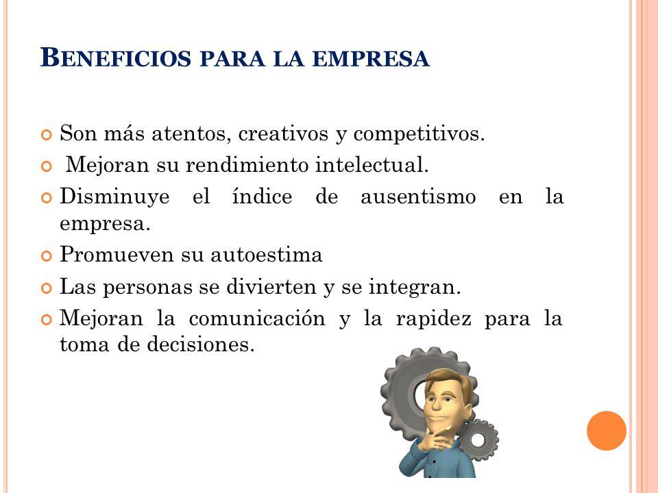B ENEFICIOS PARA LA EMPRESA Son más atentos, creativos y competitivos.
