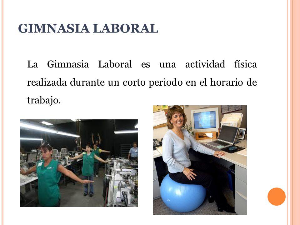 GIMNASIA LABORAL La Gimnasia Laboral es una actividad física realizada durante un corto periodo en el horario de trabajo.