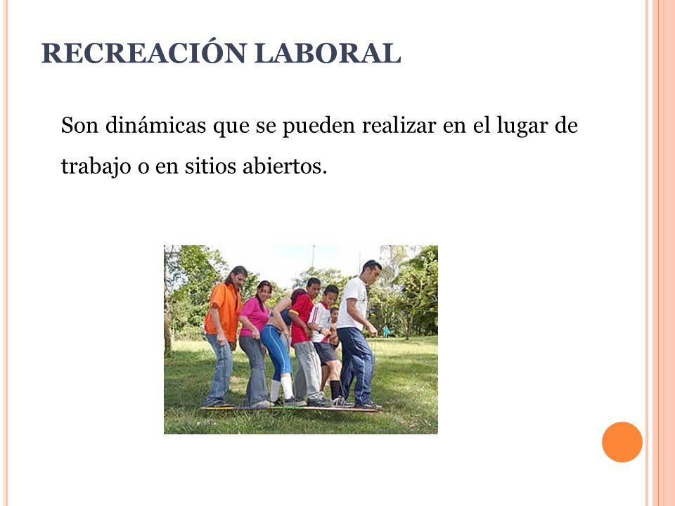 RECREACIÓN LABORAL Son dinámicas que se pueden realizar en el lugar de trabajo o en sitios abiertos.