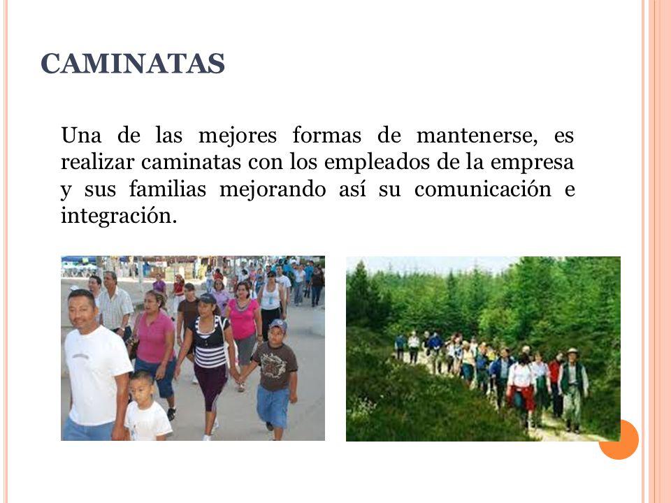 CAMINATAS Una de las mejores formas de mantenerse, es realizar caminatas con los empleados de la empresa y sus familias mejorando así su comunicación e integración.