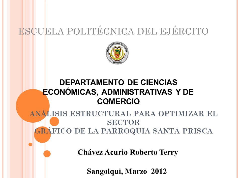 ANÁLISIS ESTRUCTURAL PARA OPTIMIZAR EL SECTOR GRÁFICO DE LA PARROQUIA SANTA PRISCA ESCUELA POLITÉCNICA DEL EJÉRCITO DEPARTAMENTO DE CIENCIAS ECONÓMICA