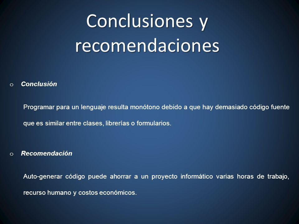 Conclusiones y recomendaciones o Conclusión Programar para un lenguaje resulta monótono debido a que hay demasiado código fuente que es similar entre clases, librerías o formularios.