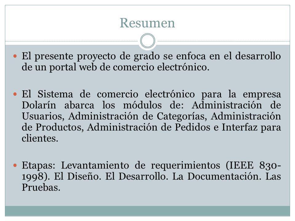 Resumen El presente proyecto de grado se enfoca en el desarrollo de un portal web de comercio electrónico. El Sistema de comercio electrónico para la