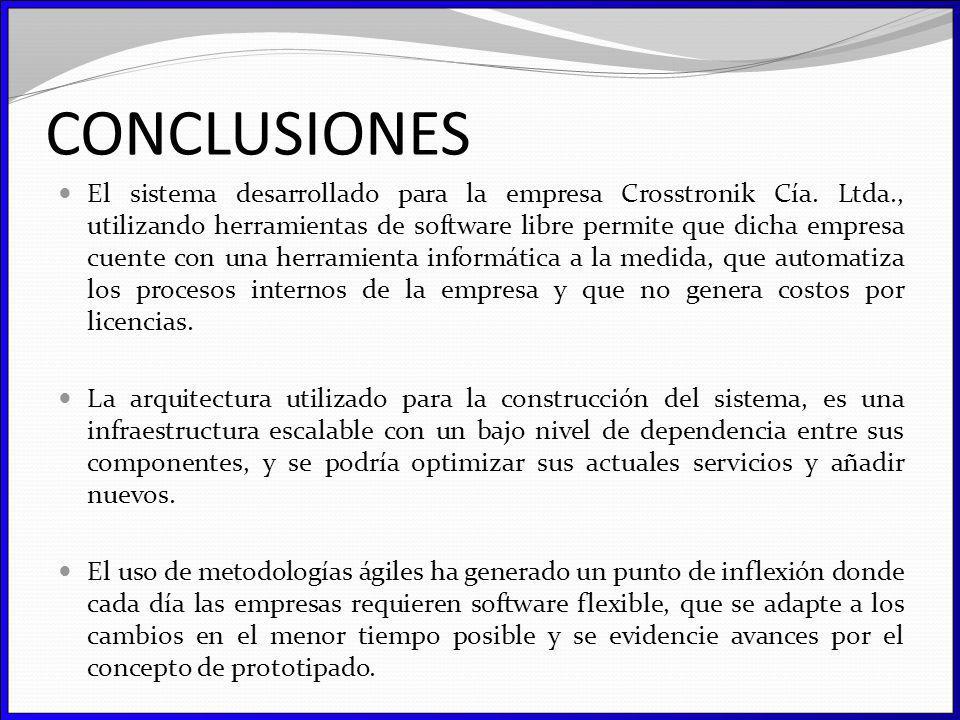 CONCLUSIONES El sistema desarrollado para la empresa Crosstronik Cía. Ltda., utilizando herramientas de software libre permite que dicha empresa cuent