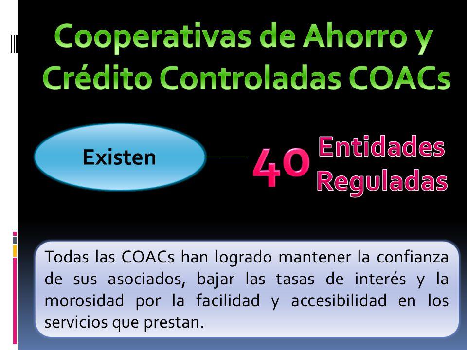 Existen Todas las COACs han logrado mantener la confianza de sus asociados, bajar las tasas de interés y la morosidad por la facilidad y accesibilidad