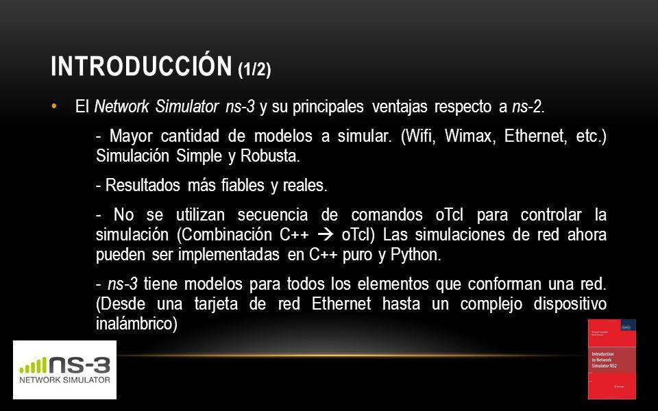 INTRODUCCIÓN (1/2) El Network Simulator ns-3 y su principales ventajas respecto a ns-2.