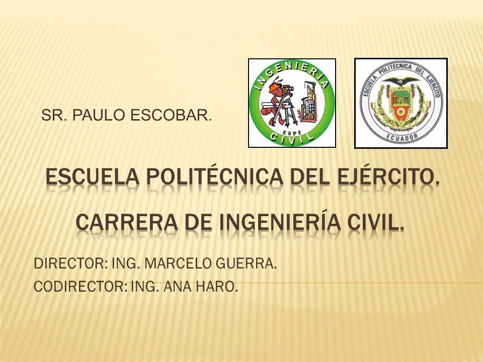 SR. PAULO ESCOBAR. DIRECTOR: ING. MARCELO GUERRA. CODIRECTOR: ING. ANA HARO.