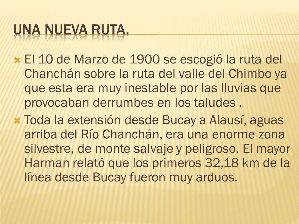 El 10 de Marzo de 1900 se escogió la ruta del Chanchán sobre la ruta del valle del Chimbo ya que esta era muy inestable por las lluvias que provocaban