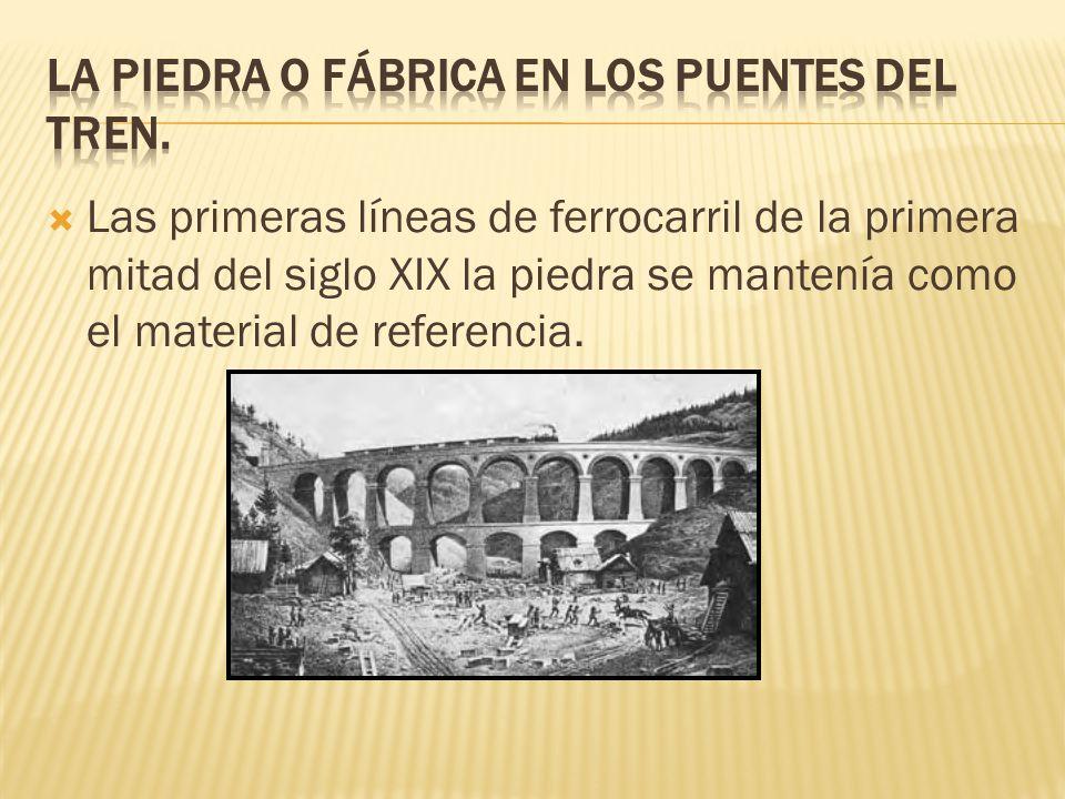 Las primeras líneas de ferrocarril de la primera mitad del siglo XIX la piedra se mantenía como el material de referencia.