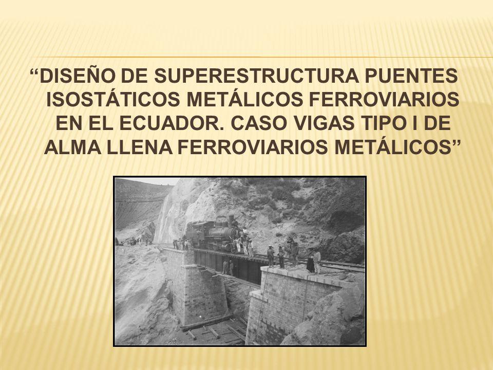 DISEÑO DE SUPERESTRUCTURA PUENTES ISOSTÁTICOS METÁLICOS FERROVIARIOS EN EL ECUADOR. CASO VIGAS TIPO I DE ALMA LLENA FERROVIARIOS METÁLICOS