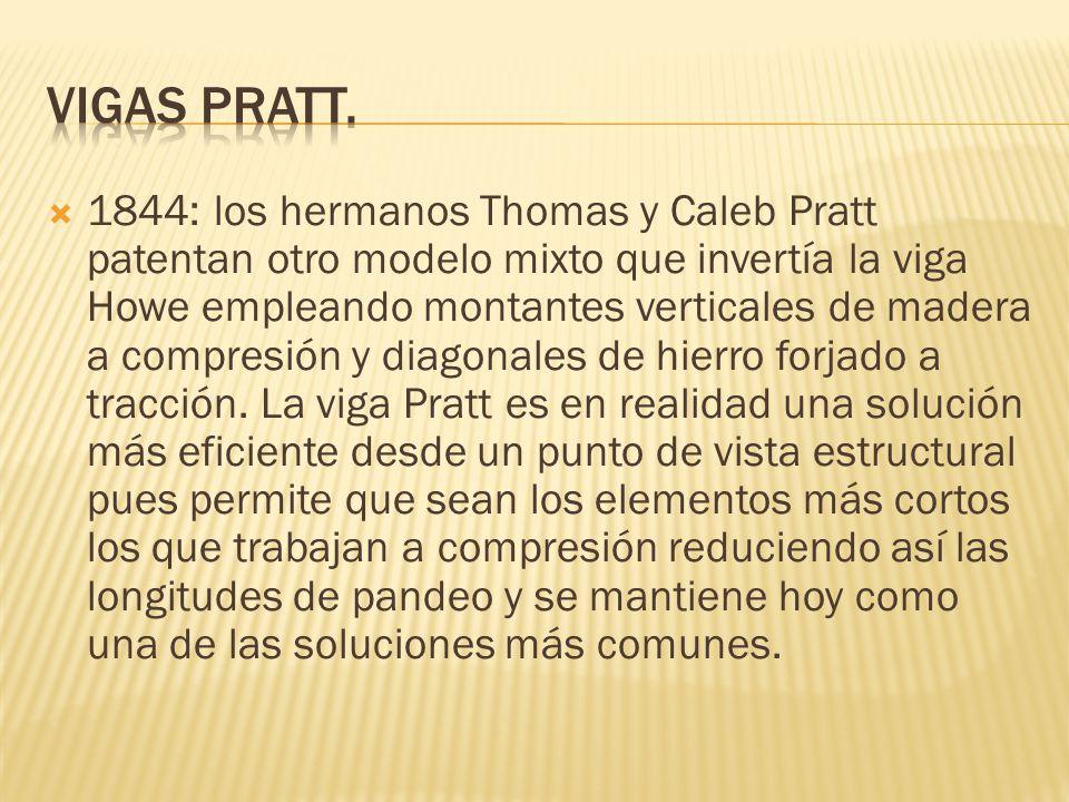 1844: los hermanos Thomas y Caleb Pratt patentan otro modelo mixto que invertía la viga Howe empleando montantes verticales de madera a compresión y d