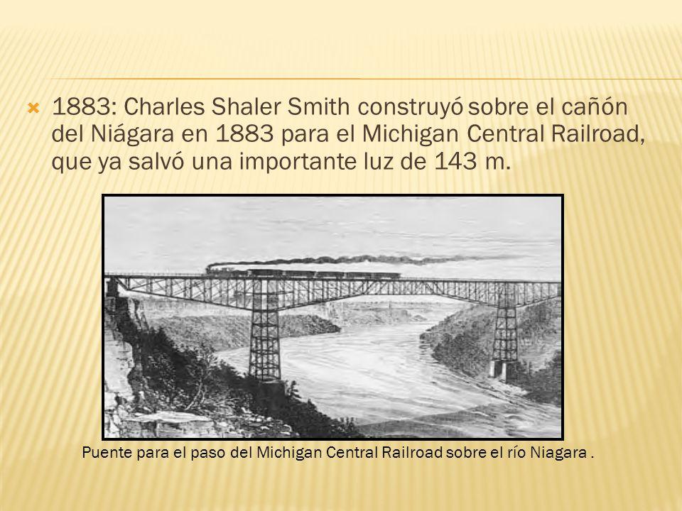 1883: Charles Shaler Smith construyó sobre el cañón del Niágara en 1883 para el Michigan Central Railroad, que ya salvó una importante luz de 143 m. P