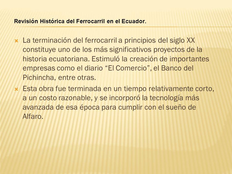 La terminación del ferrocarril a principios del siglo XX constituye uno de los más significativos proyectos de la historia ecuatoriana. Estimuló la cr