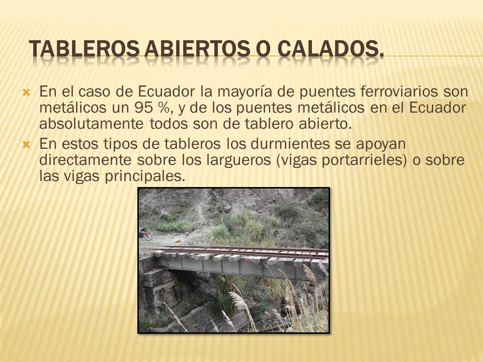 En el caso de Ecuador la mayoría de puentes ferroviarios son metálicos un 95 %, y de los puentes metálicos en el Ecuador absolutamente todos son de ta