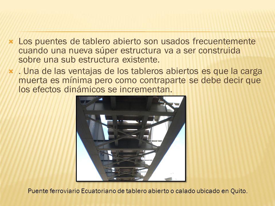 Los puentes de tablero abierto son usados frecuentemente cuando una nueva súper estructura va a ser construida sobre una sub estructura existente.. Un