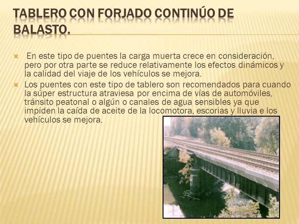 En este tipo de puentes la carga muerta crece en consideración, pero por otra parte se reduce relativamente los efectos dinámicos y la calidad del via