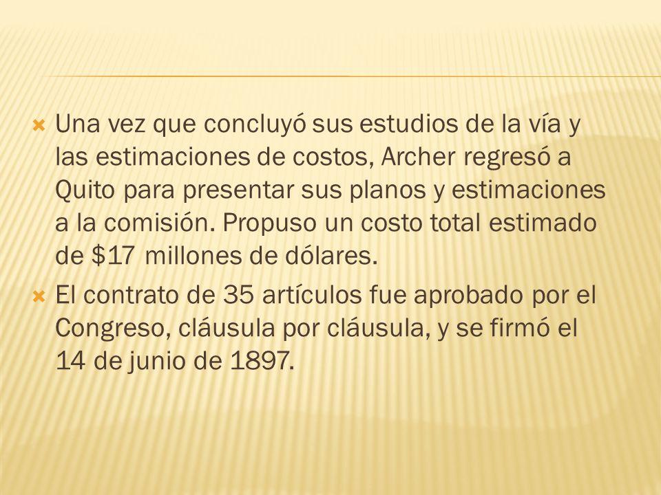 Una vez que concluyó sus estudios de la vía y las estimaciones de costos, Archer regresó a Quito para presentar sus planos y estimaciones a la comisió