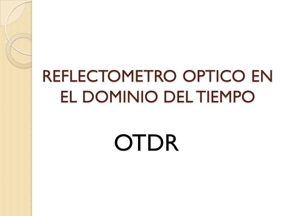 REFLECTOMETRO OPTICO EN EL DOMINIO DEL TIEMPO OTDR