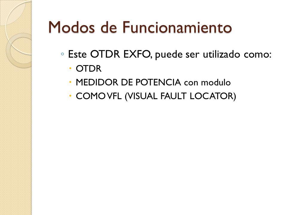Modos de Funcionamiento Este OTDR EXFO, puede ser utilizado como: OTDR MEDIDOR DE POTENCIA con modulo COMO VFL (VISUAL FAULT LOCATOR)