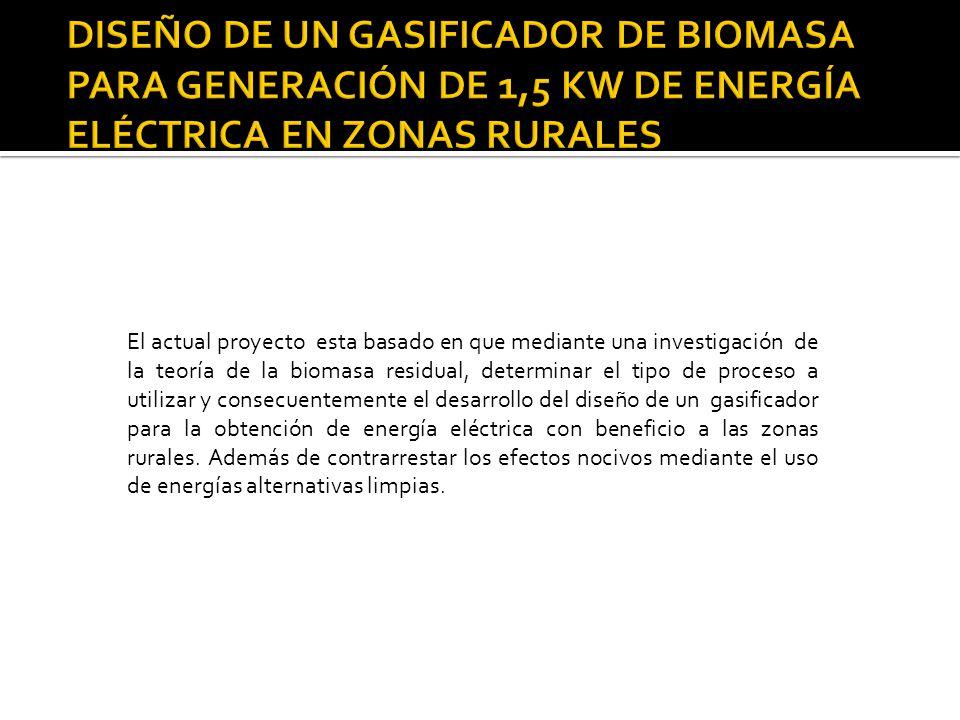Nos hemos planteado como el objetivo primordial diseñar un gasificador de biomasa para generación eléctrica.