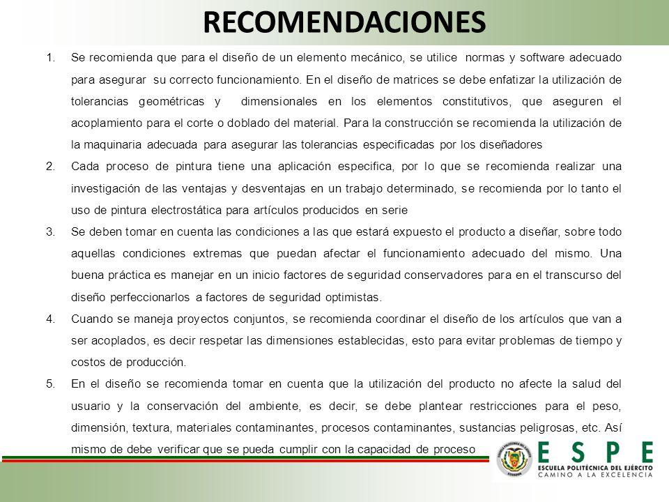RECOMENDACIONES 1.Se recomienda que para el diseño de un elemento mecánico, se utilice normas y software adecuado para asegurar su correcto funcionami