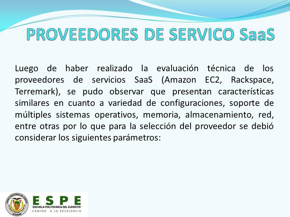 Luego de haber realizado la evaluación técnica de los proveedores de servicios SaaS (Amazon EC2, Rackspace, Terremark), se pudo observar que presentan