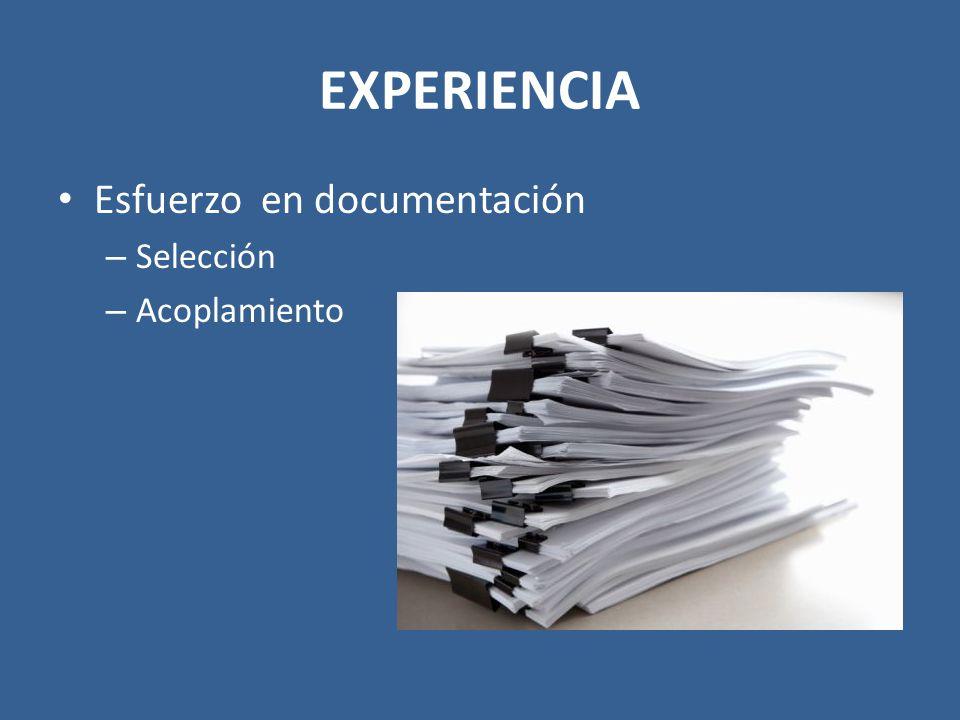 EXPERIENCIA Esfuerzo en documentación – Selección – Acoplamiento