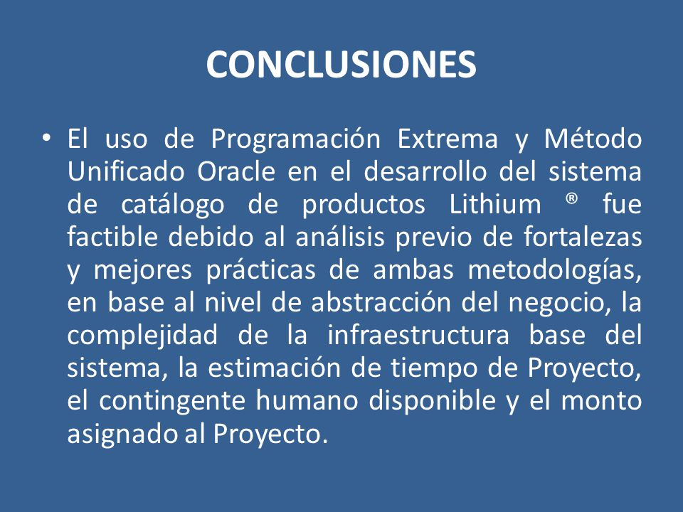 CONCLUSIONES El uso de Programación Extrema y Método Unificado Oracle en el desarrollo del sistema de catálogo de productos Lithium ® fue factible deb