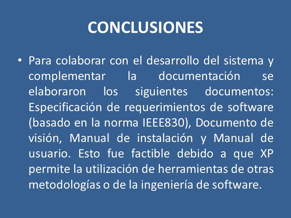 CONCLUSIONES Para colaborar con el desarrollo del sistema y complementar la documentación se elaboraron los siguientes documentos: Especificación de r