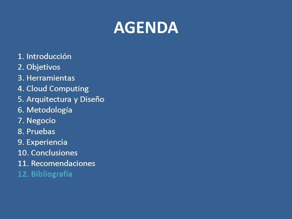 AGENDA 1. Introducción 2. Objetivos 3. Herramientas 4. Cloud Computing 5. Arquitectura y Diseño 6. Metodología 7. Negocio 8. Pruebas 9. Experiencia 10
