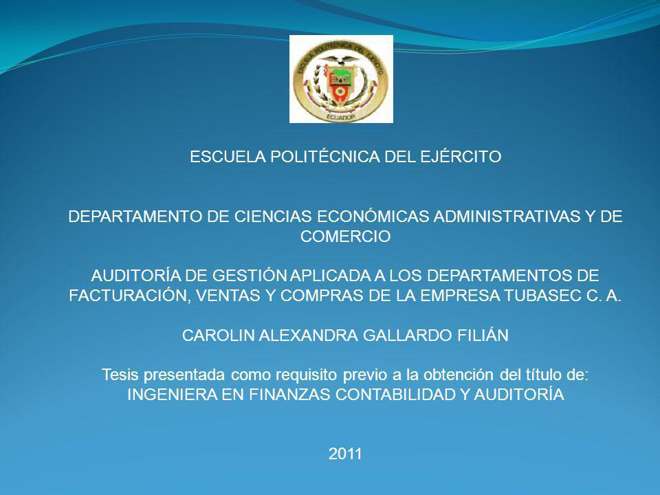 ESCUELA POLITÉCNICA DEL EJÉRCITO DEPARTAMENTO DE CIENCIAS ECONÓMICAS ADMINISTRATIVAS Y DE COMERCIO AUDITORÍA DE GESTIÓN APLICADA A LOS DEPARTAMENTOS DE FACTURACIÓN, VENTAS Y COMPRAS DE LA EMPRESA TUBASEC C.