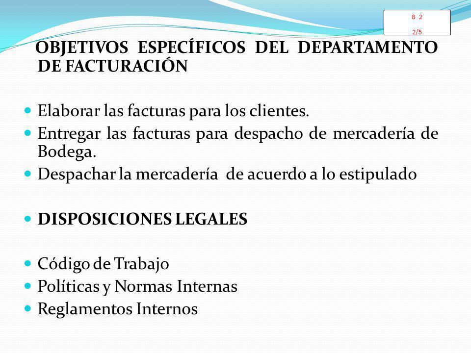 OBJETIVOS ESPECÍFICOS DEL DEPARTAMENTO DE FACTURACIÓN Elaborar las facturas para los clientes. Entregar las facturas para despacho de mercadería de Bo