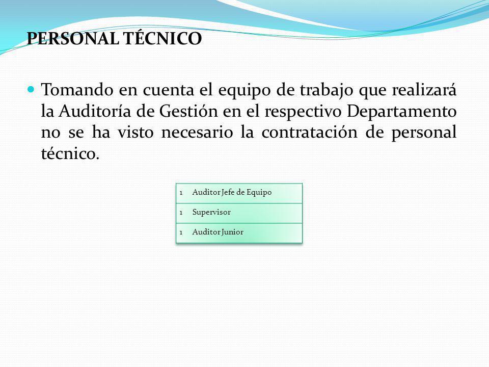 PERSONAL TÉCNICO Tomando en cuenta el equipo de trabajo que realizará la Auditoría de Gestión en el respectivo Departamento no se ha visto necesario la contratación de personal técnico.