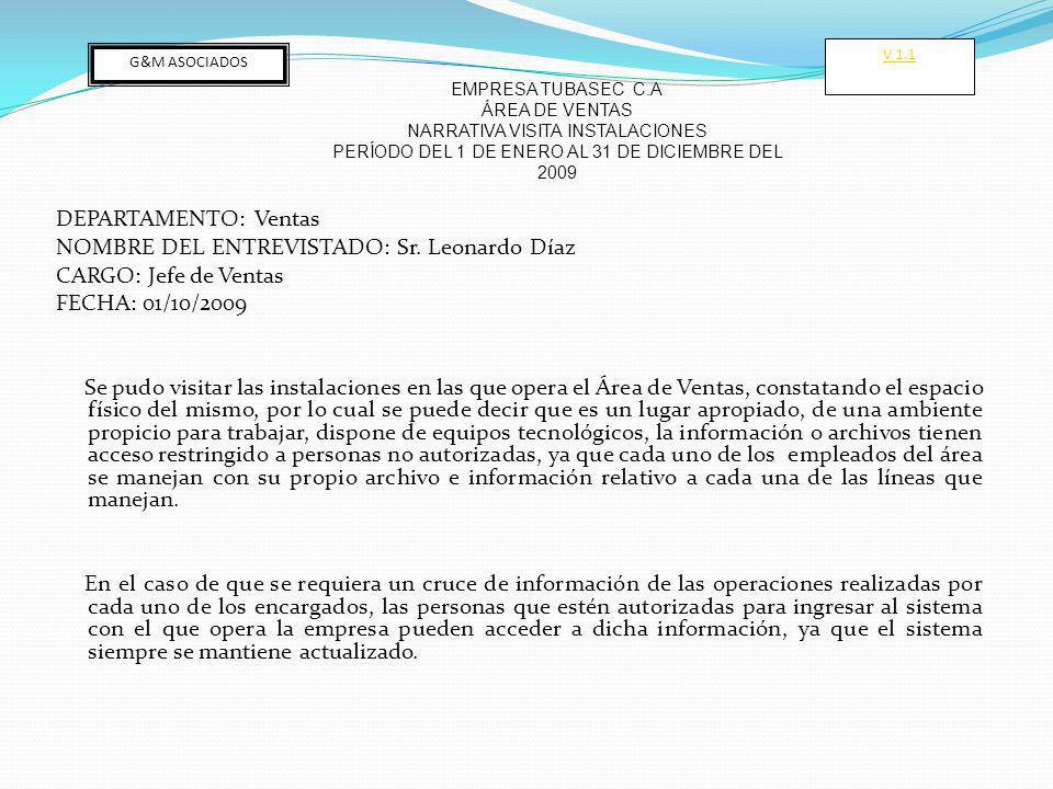 DEPARTAMENTO: Ventas NOMBRE DEL ENTREVISTADO: Sr. Leonardo Díaz CARGO: Jefe de Ventas FECHA: 01/10/2009 Se pudo visitar las instalaciones en las que o