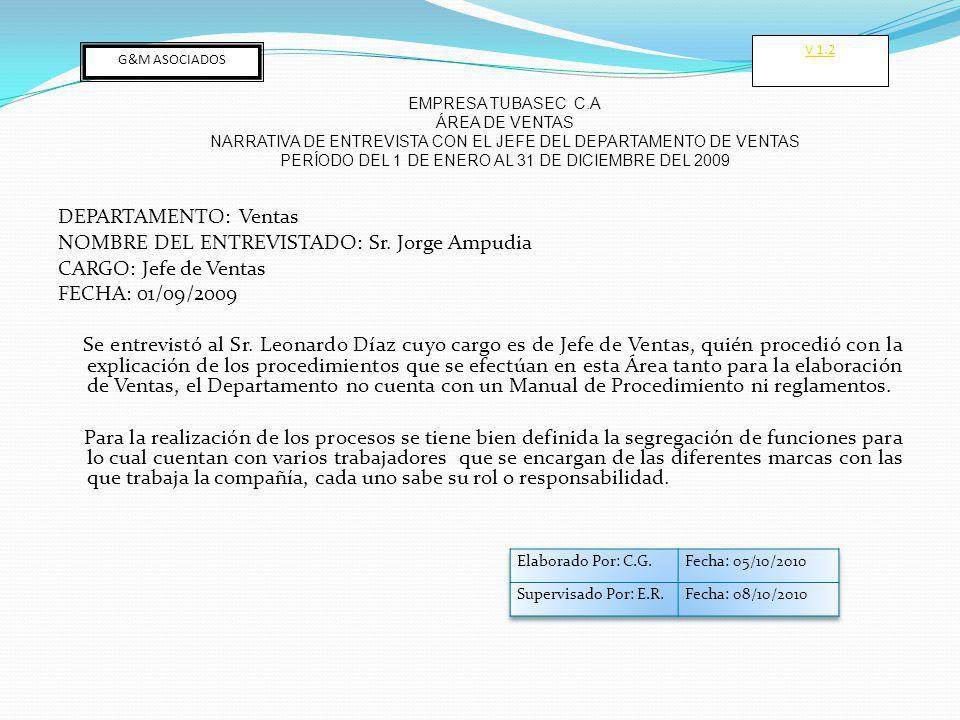 DEPARTAMENTO: Ventas NOMBRE DEL ENTREVISTADO: Sr. Jorge Ampudia CARGO: Jefe de Ventas FECHA: 01/09/2009 Se entrevistó al Sr. Leonardo Díaz cuyo cargo