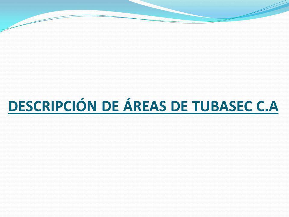 DESCRIPCIÓN DE ÁREAS DE TUBASEC C.A