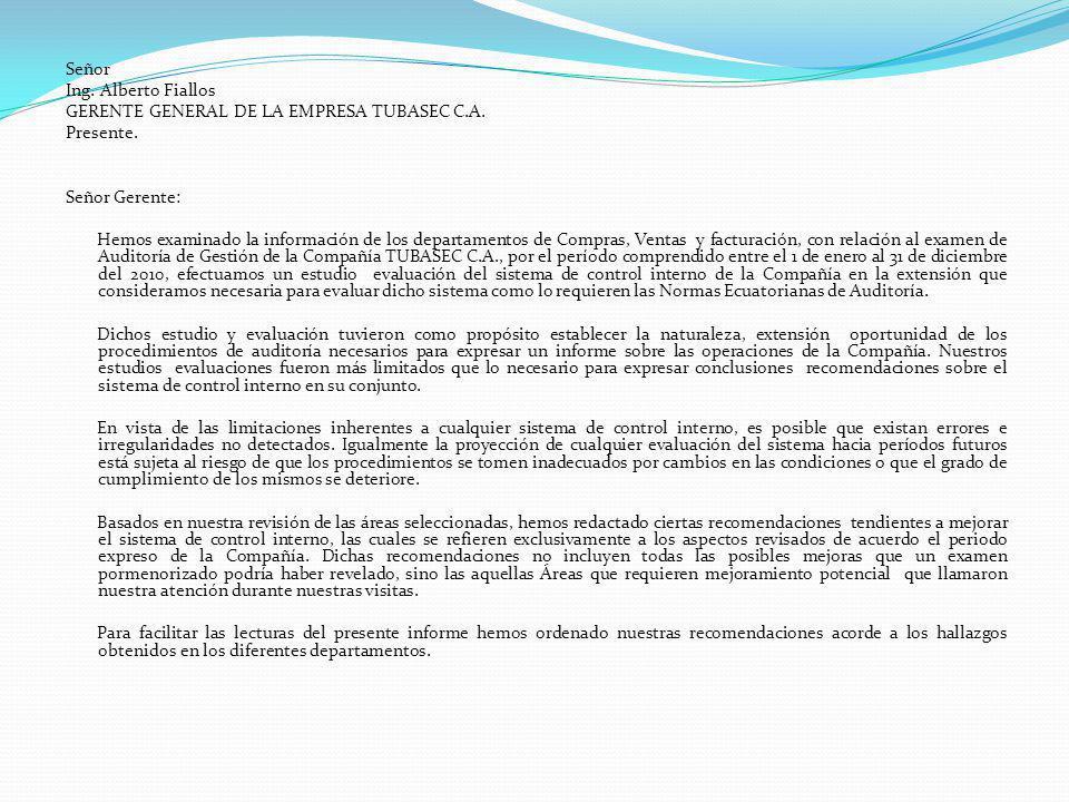 Señor Ing. Alberto Fiallos GERENTE GENERAL DE LA EMPRESA TUBASEC C.A. Presente. Señor Gerente: Hemos examinado la información de los departamentos de