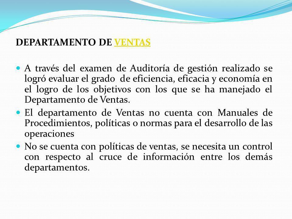 DEPARTAMENTO DE VENTASVENTAS A través del examen de Auditoría de gestión realizado se logró evaluar el grado de eficiencia, eficacia y economía en el