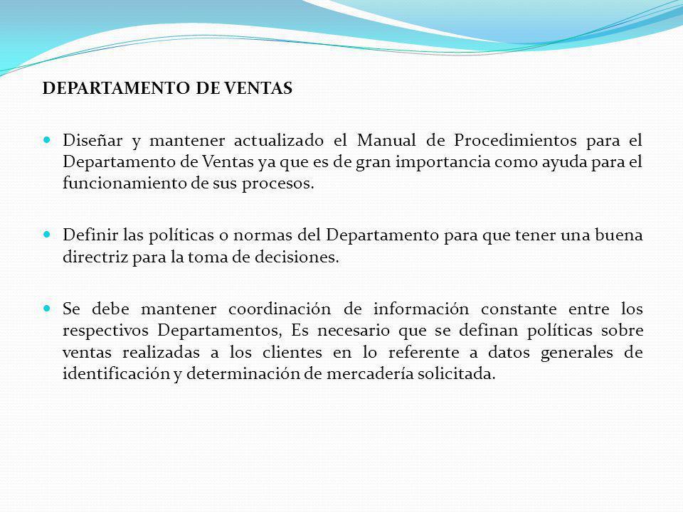 DEPARTAMENTO DE VENTAS Diseñar y mantener actualizado el Manual de Procedimientos para el Departamento de Ventas ya que es de gran importancia como ayuda para el funcionamiento de sus procesos.